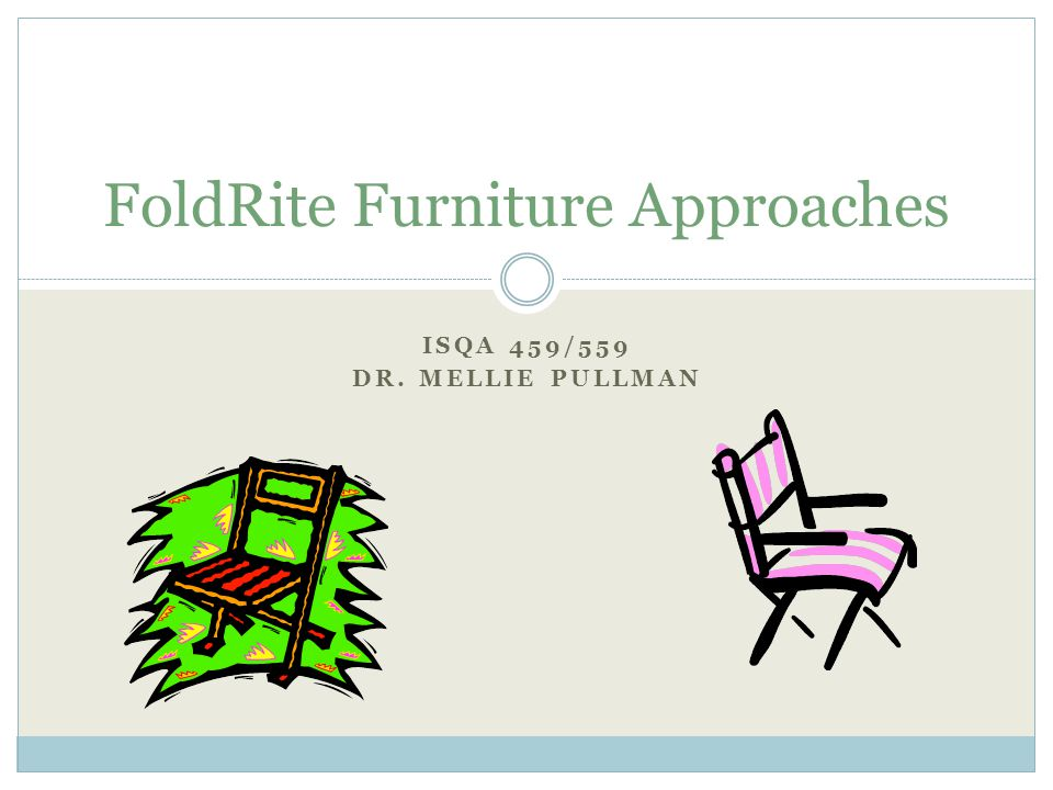 foldrite furniture co 1 foldrite furniture approaches isqa 459/559 dr mellie pullman 2 planning steps calculate the existing available skilled and unskilled workers case states that company has sufficient workers to make the annual forecast over 200 production days (2010)-level so calculate.