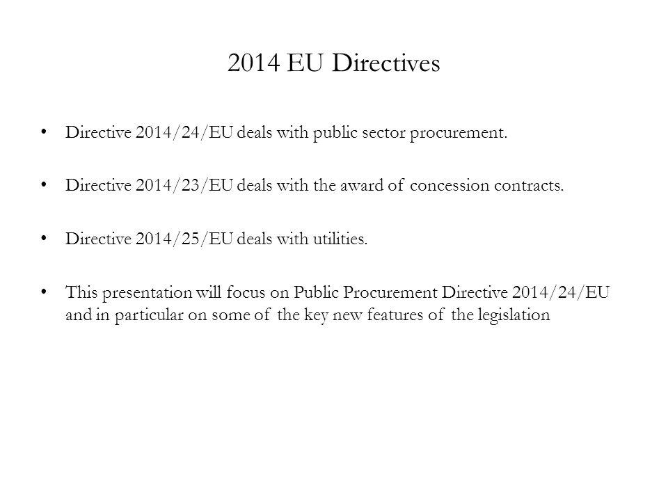 2014 EU Directives Directive 2014/24/EU deals with public sector procurement. Directive 2014/23/EU deals with the award of concession contracts.