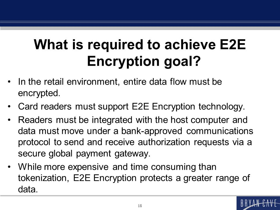 What is required to achieve E2E Encryption goal