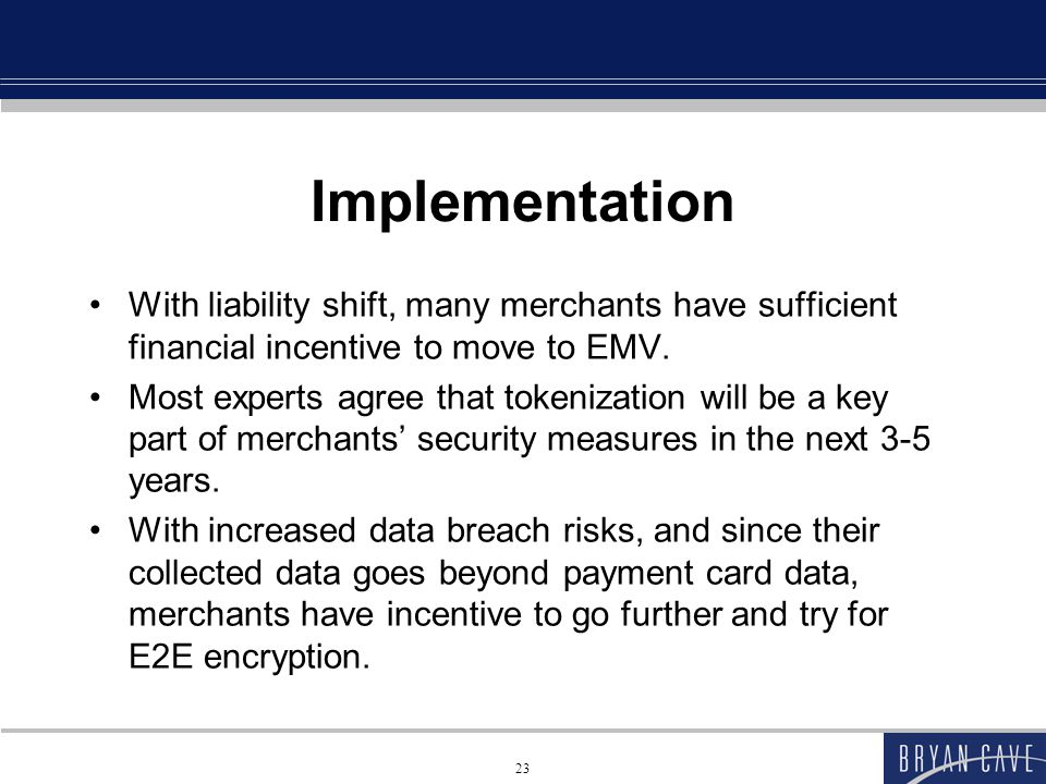 Implementation With liability shift, many merchants have sufficient financial incentive to move to EMV.