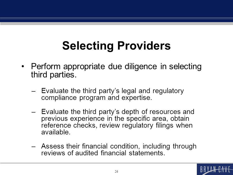Selecting Providers Perform appropriate due diligence in selecting third parties.