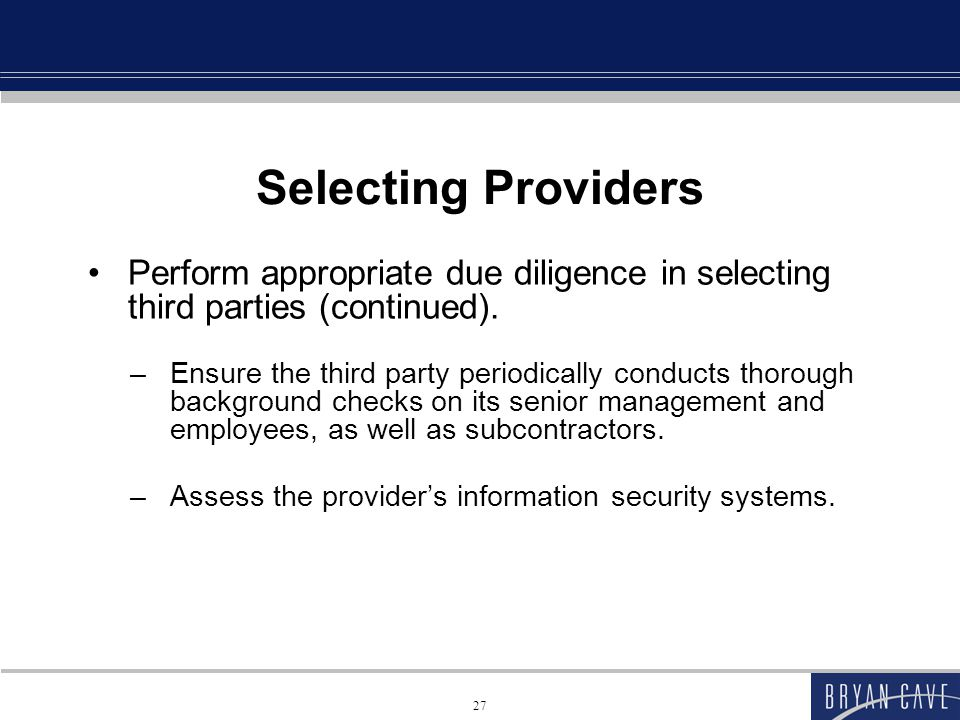 Selecting Providers Perform appropriate due diligence in selecting third parties (continued).