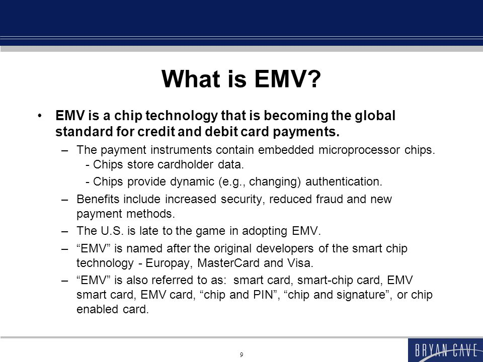 What is EMV EMV is a chip technology that is becoming the global standard for credit and debit card payments.