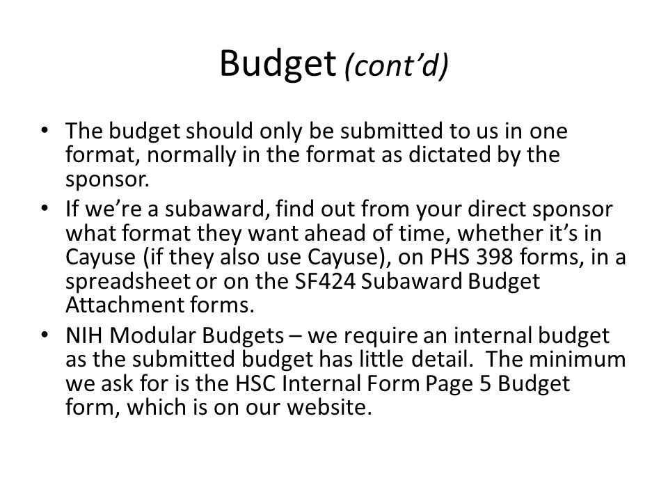 Budget (cont'd) The budget should only be submitted to us in one format, normally in the format as dictated by the sponsor.