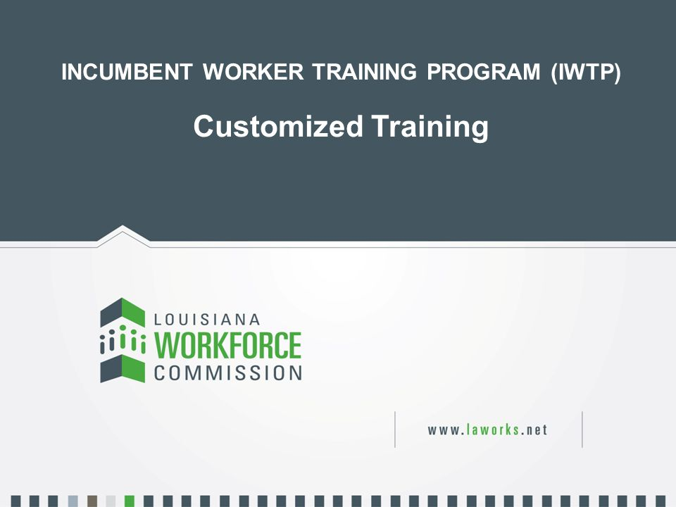 INCUMBENT WORKER TRAINING PROGRAM (IWTP)