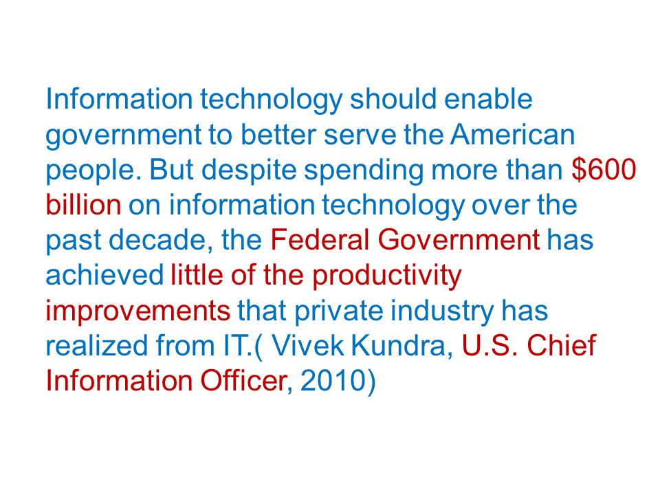 Information technology should enable government to better serve the American people.