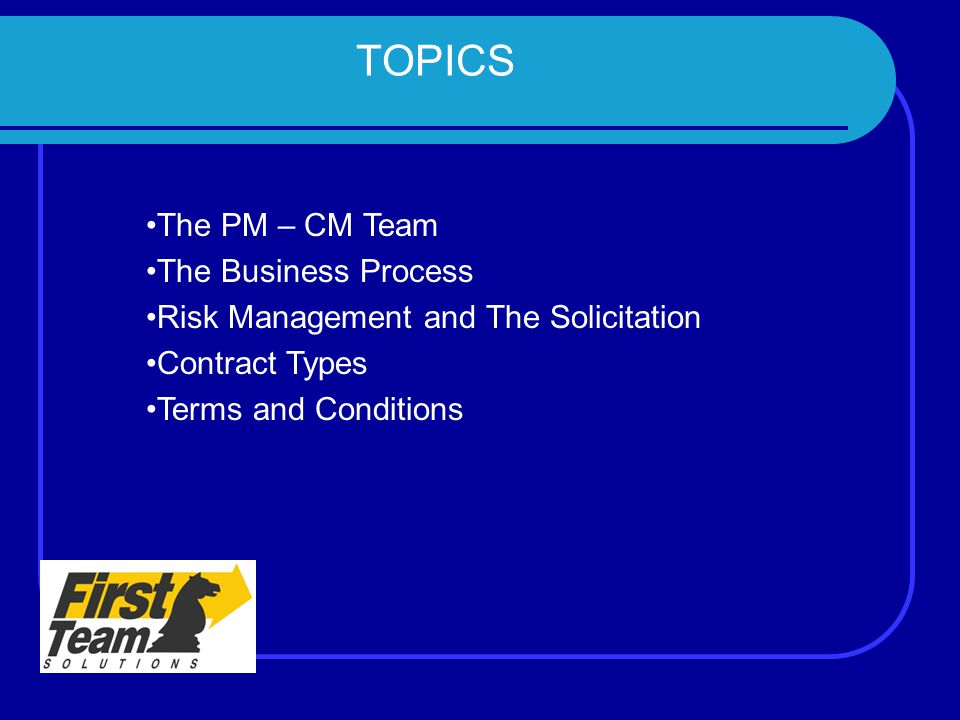 TOPICS The PM – CM Team The Business Process