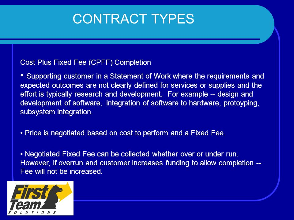 CONTRACT TYPES Cost Plus Fixed Fee (CPFF) Completion.