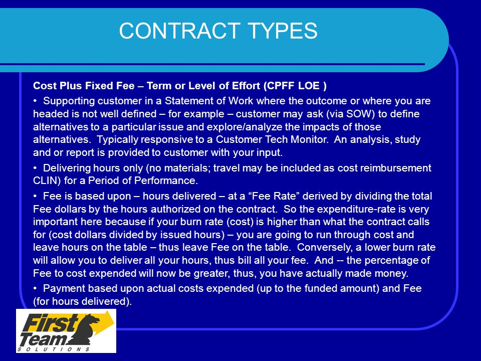 CONTRACT TYPES Cost Plus Fixed Fee – Term or Level of Effort (CPFF LOE )