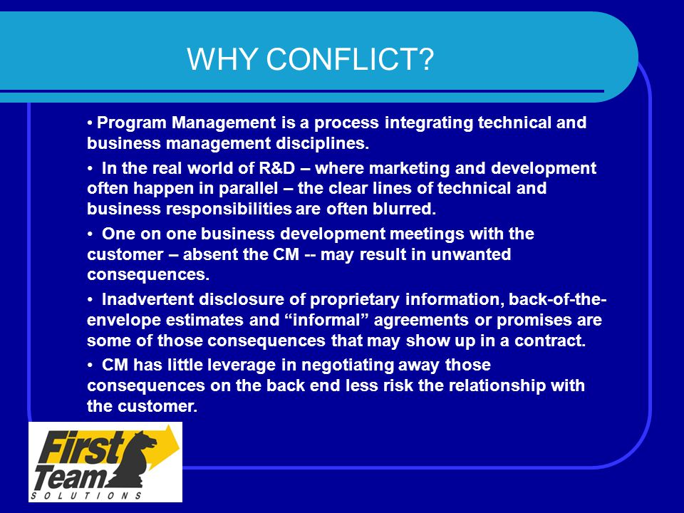 WHY CONFLICT Program Management is a process integrating technical and business management disciplines.