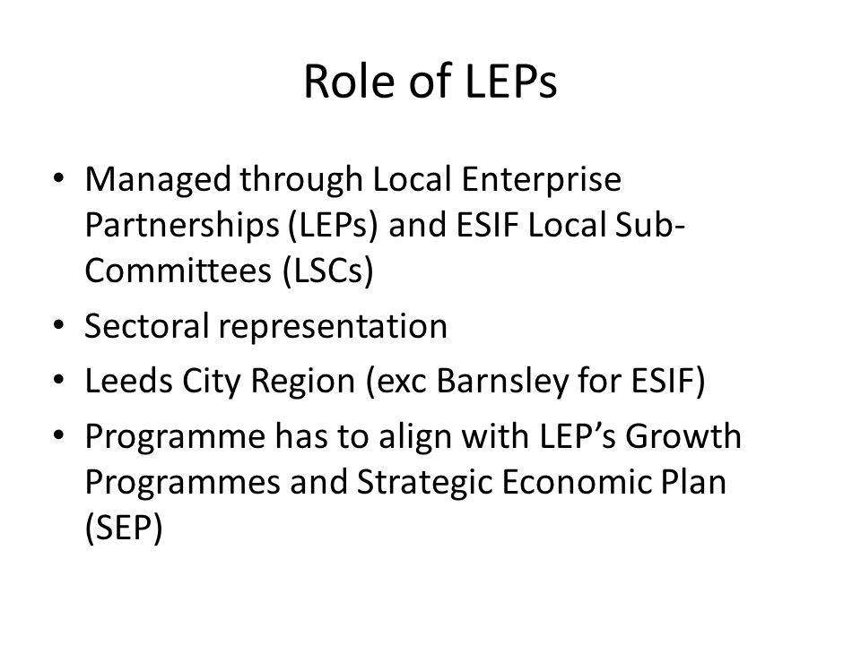 Role of LEPs Managed through Local Enterprise Partnerships (LEPs) and ESIF Local Sub-Committees (LSCs)