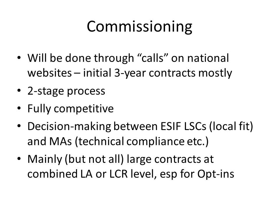 Commissioning Will be done through calls on national websites – initial 3-year contracts mostly. 2-stage process.
