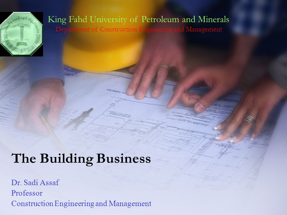 Dr. Sadi Assaf Professor Construction Engineering and Management