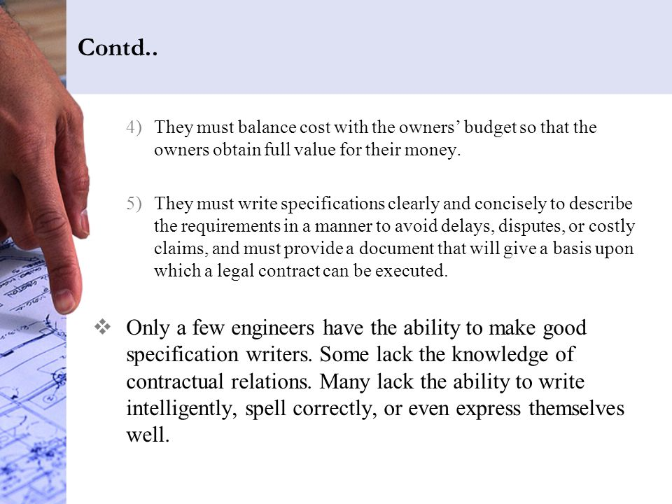 Contd.. They must balance cost with the owners' budget so that the owners obtain full value for their money.