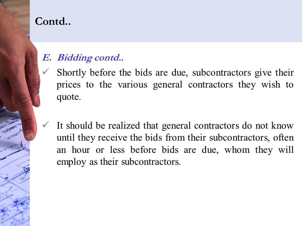 Contd.. Bidding contd.. Shortly before the bids are due, subcontractors give their prices to the various general contractors they wish to quote.