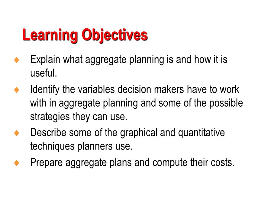 Learning Objectives Explain what aggregate planning is and how it is useful.