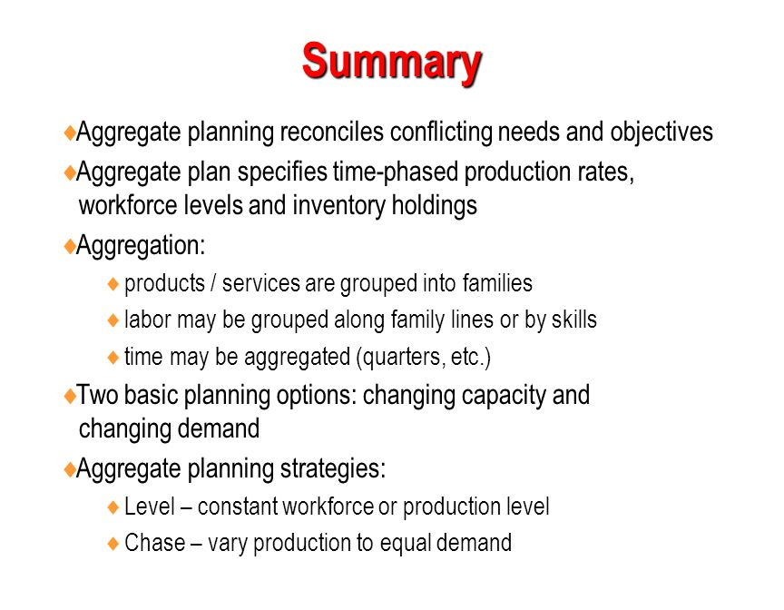 Summary Aggregate planning reconciles conflicting needs and objectives