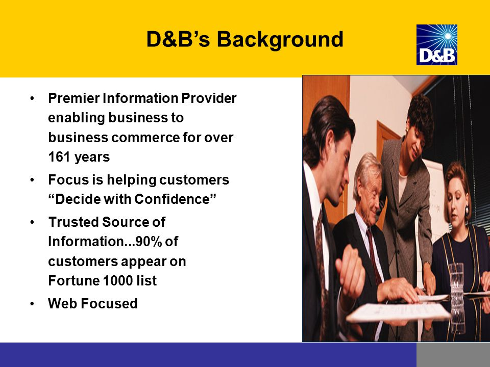 D&B's Background Premier Information Provider enabling business to business commerce for over 161 years.