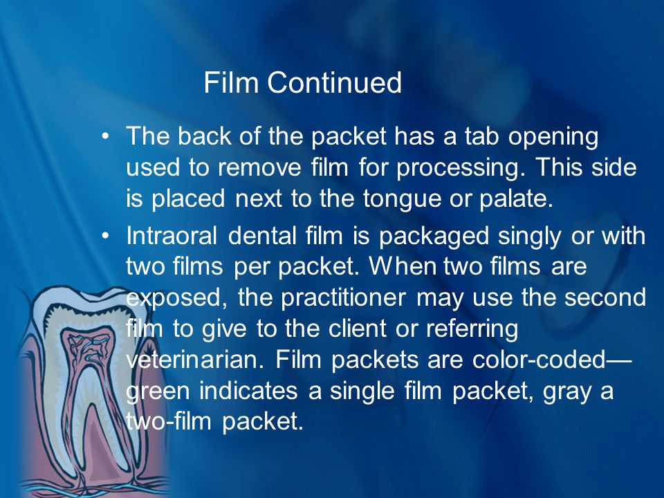 Film Continued The back of the packet has a tab opening used to remove film for processing. This side is placed next to the tongue or palate.