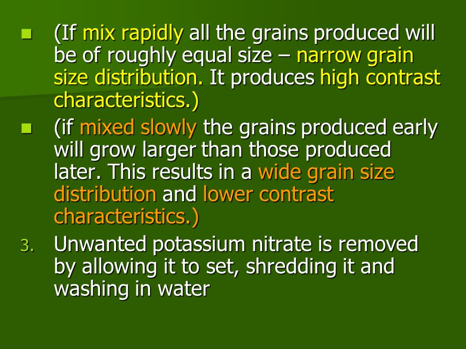 (If mix rapidly all the grains produced will be of roughly equal size – narrow grain size distribution. It produces high contrast characteristics.)