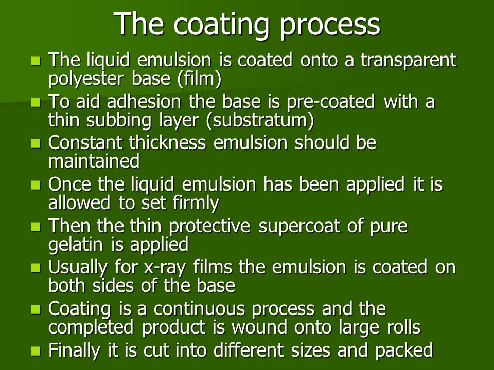 The coating process The liquid emulsion is coated onto a transparent polyester base (film)