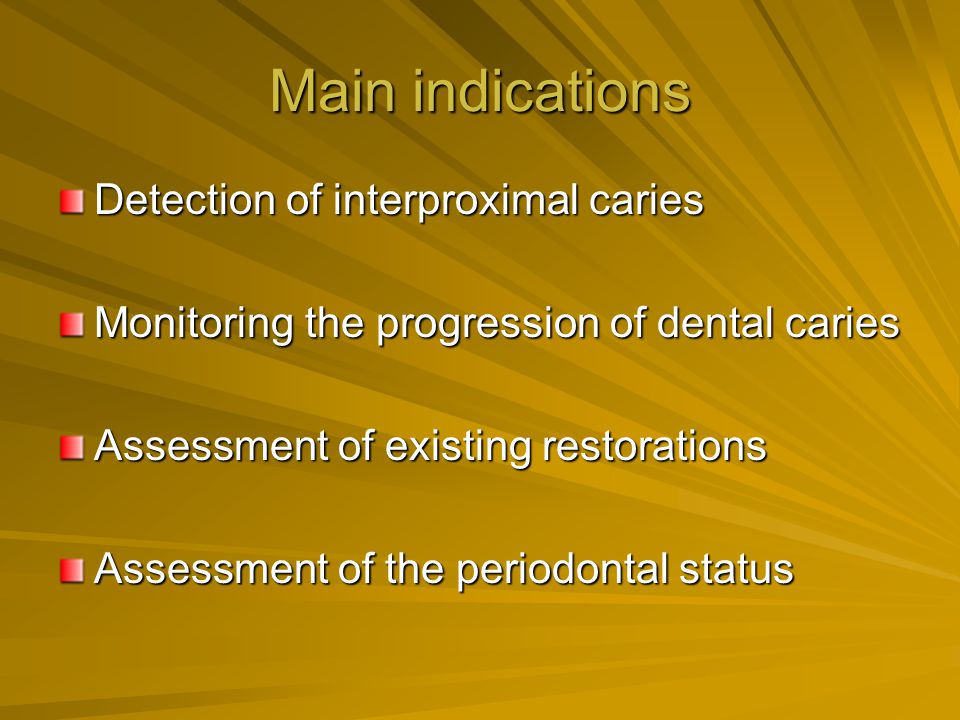 Main indications Detection of interproximal caries