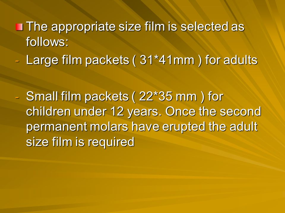 The appropriate size film is selected as follows: