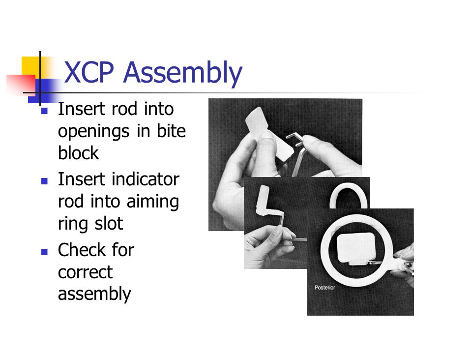 XCP Assembly Insert rod into openings in bite block
