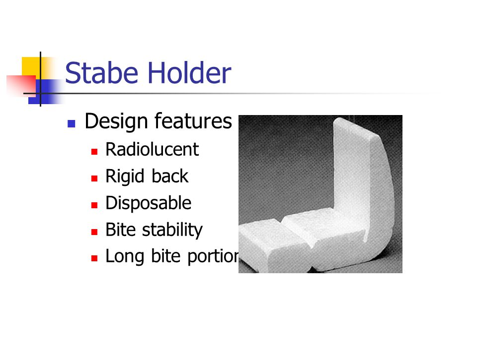 Stabe Holder Design features Radiolucent Rigid back Disposable