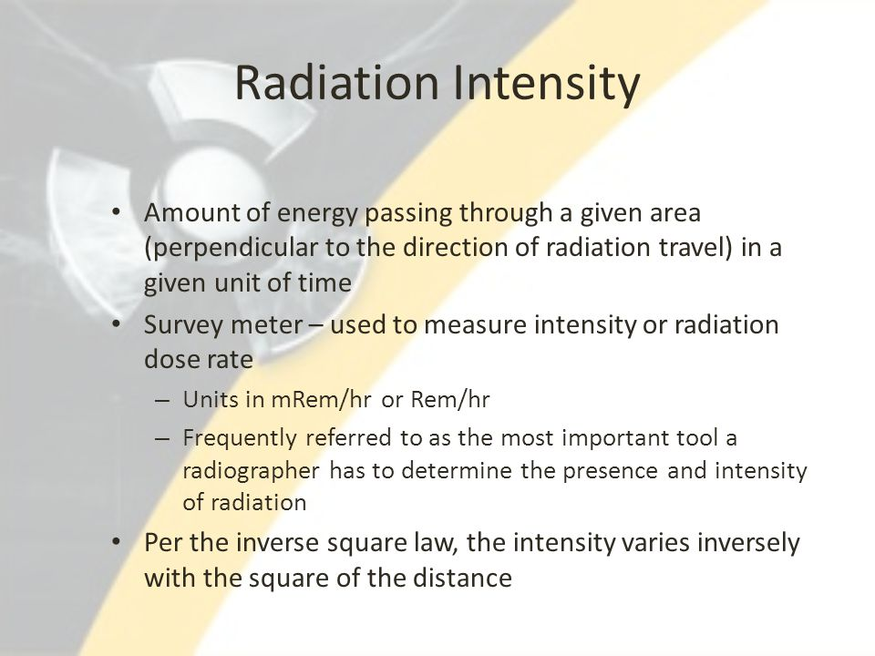 Radiation Intensity Amount of energy passing through a given area (perpendicular to the direction of radiation travel) in a given unit of time.