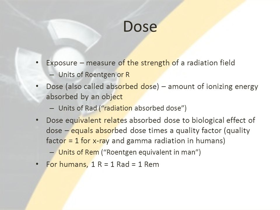 Dose Exposure – measure of the strength of a radiation field