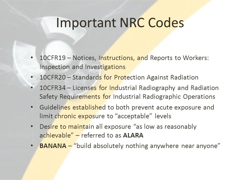 Important NRC Codes 10CFR19 – Notices, Instructions, and Reports to Workers: Inspection and Investigations.