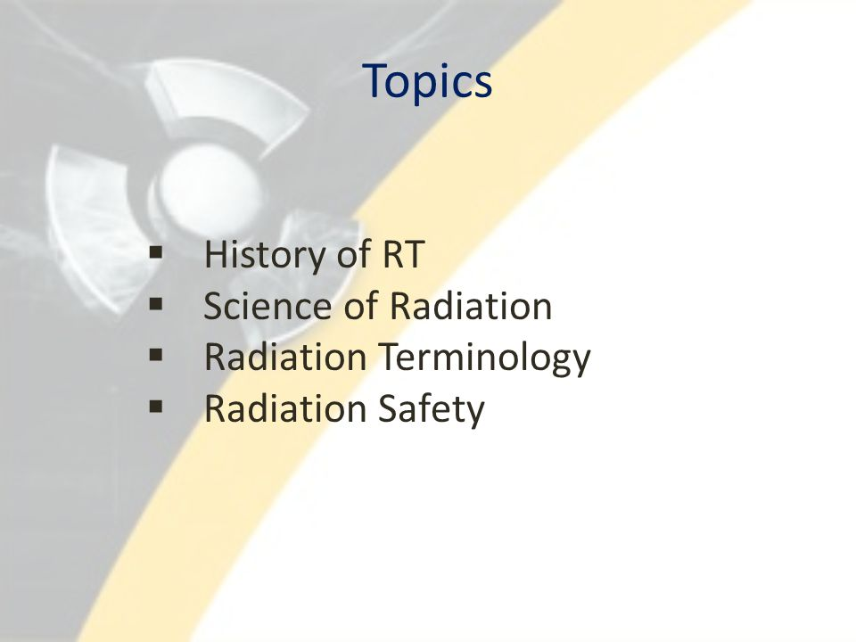 Topics History of RT Science of Radiation Radiation Terminology