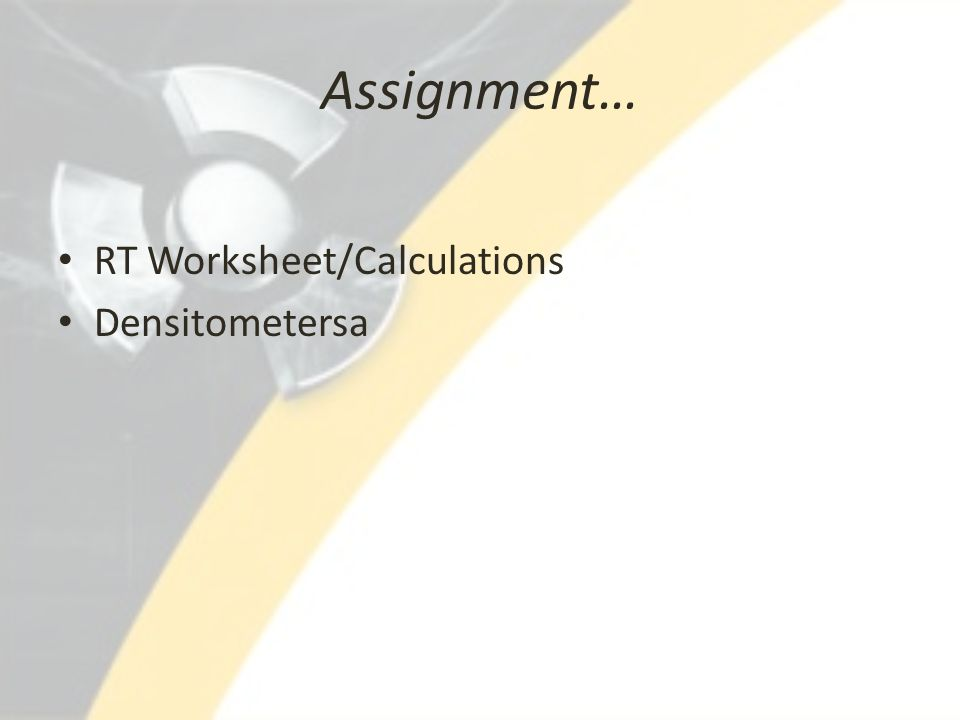 Assignment… RT Worksheet/Calculations Densitometersa