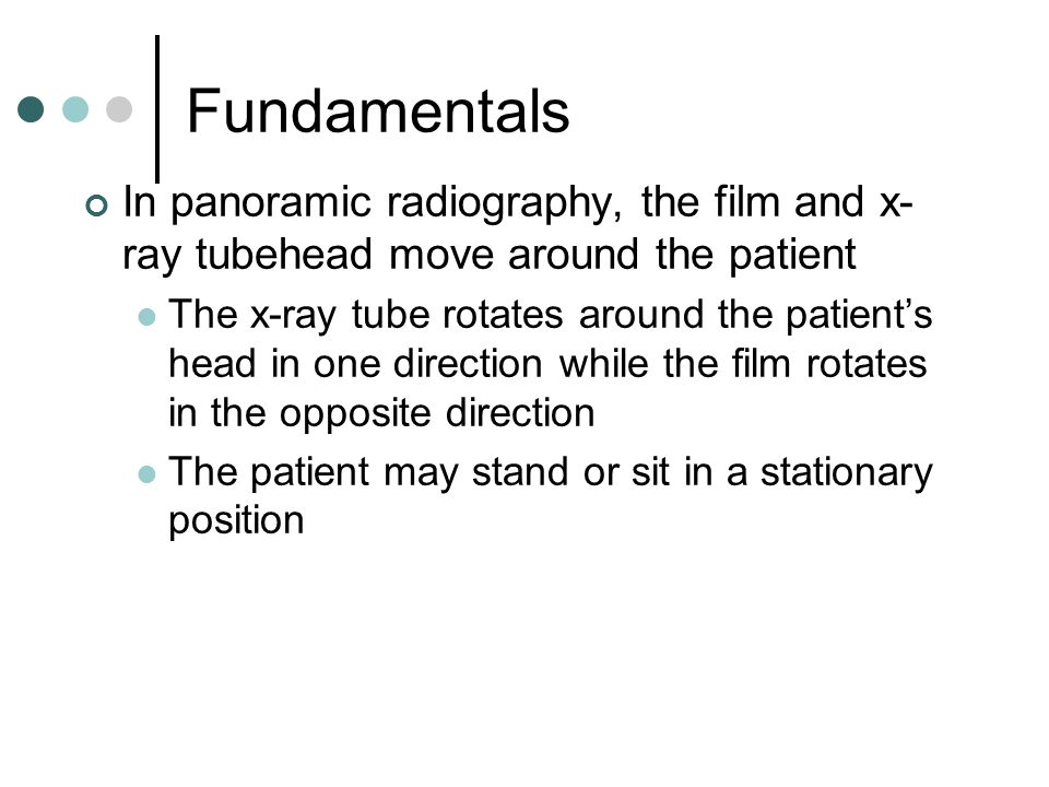 Fundamentals In panoramic radiography, the film and x-ray tubehead move around the patient.
