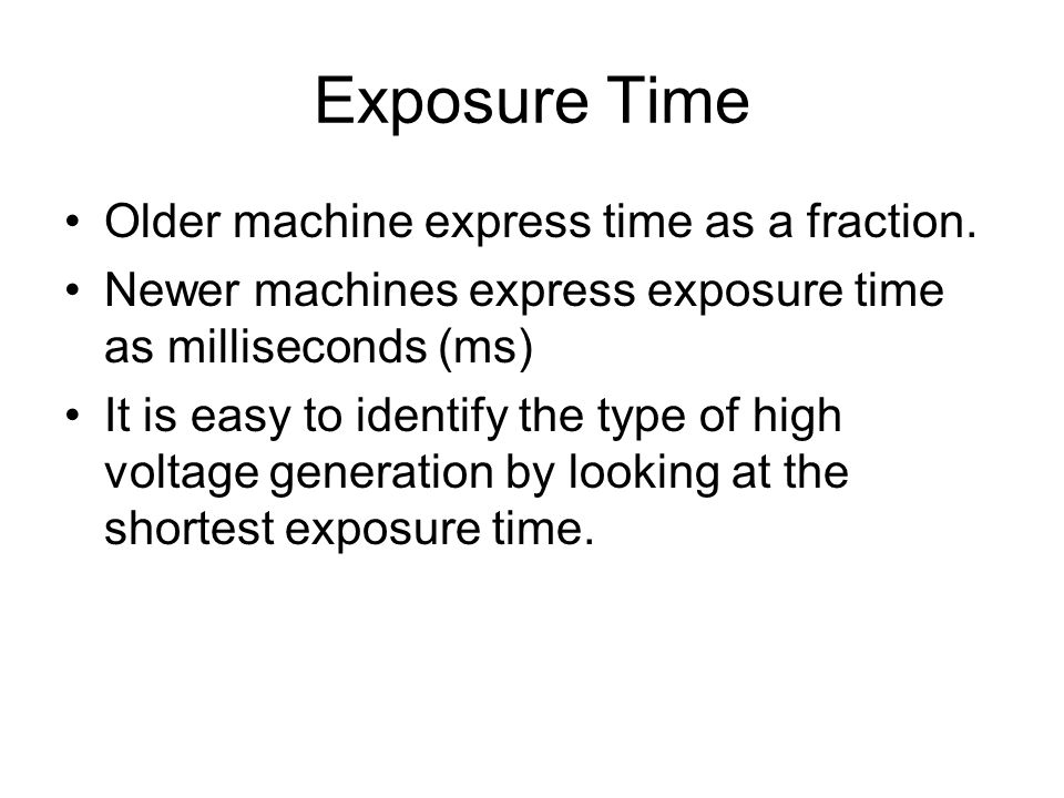 Exposure Time Older machine express time as a fraction.
