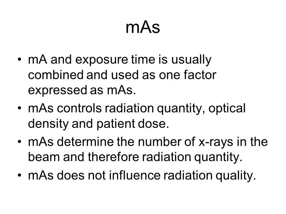 mAs mA and exposure time is usually combined and used as one factor expressed as mAs.