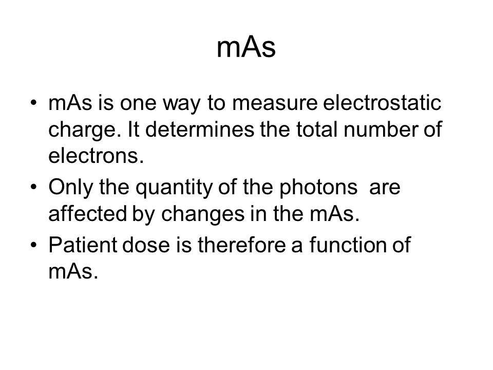 mAs mAs is one way to measure electrostatic charge. It determines the total number of electrons.
