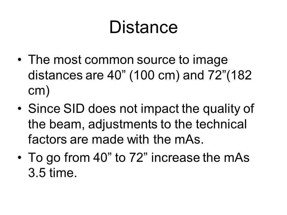 Distance The most common source to image distances are 40 (100 cm) and 72 (182 cm)