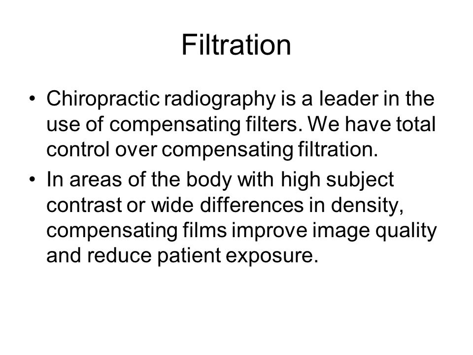 Filtration Chiropractic radiography is a leader in the use of compensating filters. We have total control over compensating filtration.