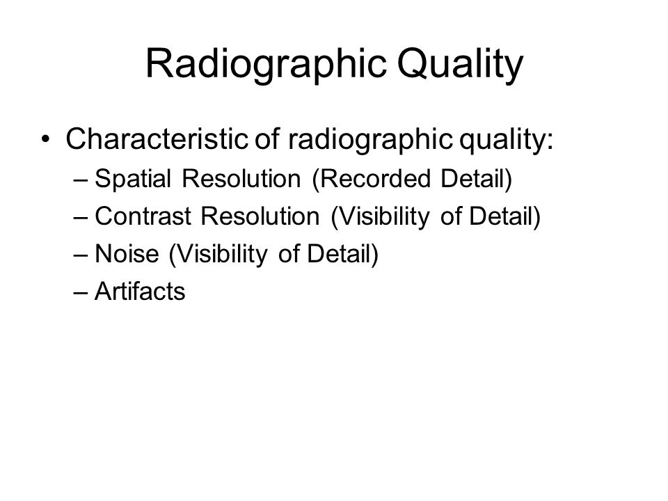 Radiographic Quality Characteristic of radiographic quality: