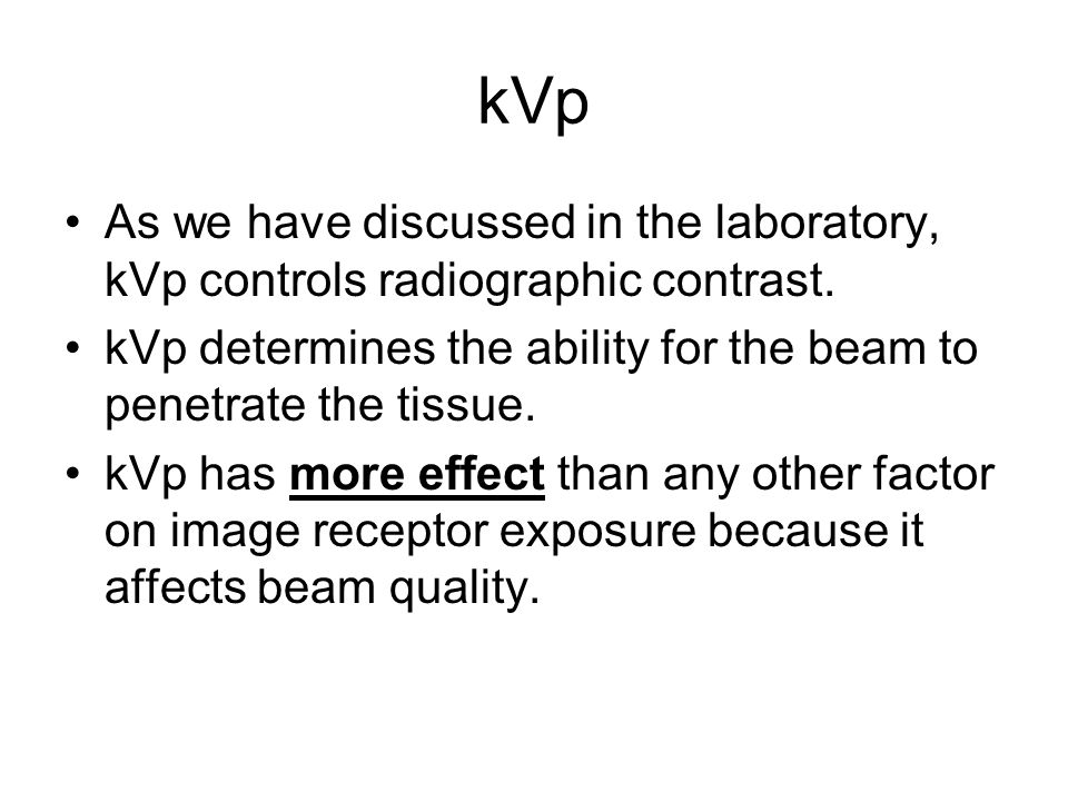 kVp As we have discussed in the laboratory, kVp controls radiographic contrast. kVp determines the ability for the beam to penetrate the tissue.