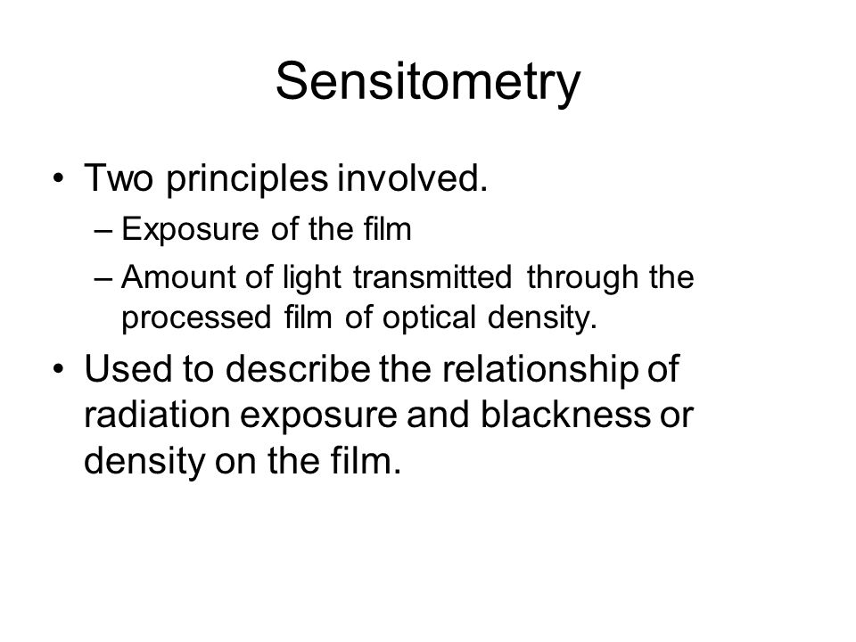 Sensitometry Two principles involved.