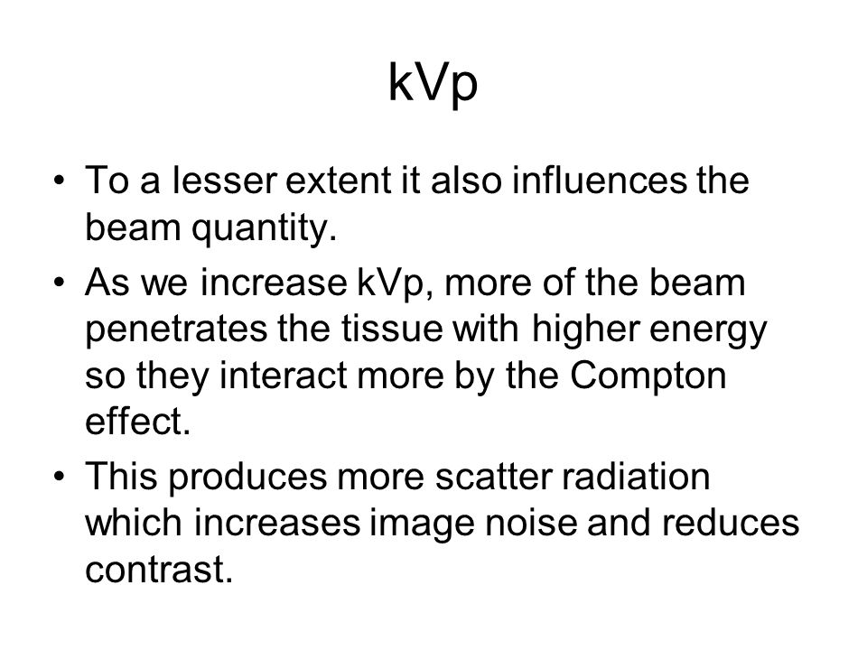 kVp To a lesser extent it also influences the beam quantity.