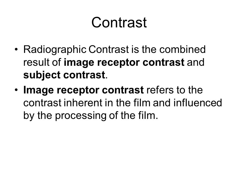 Contrast Radiographic Contrast is the combined result of image receptor contrast and subject contrast.