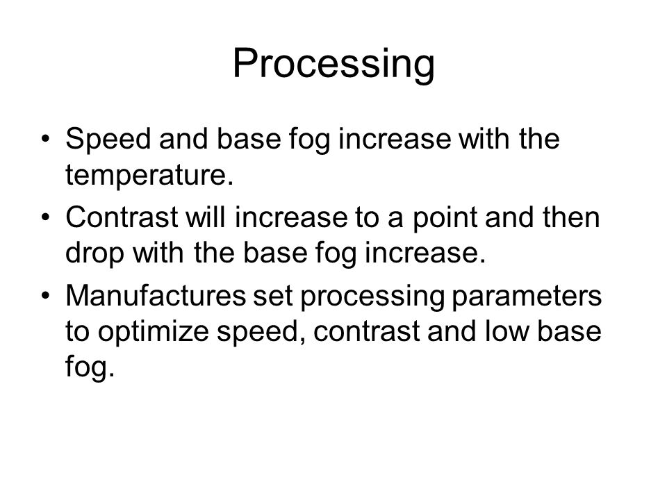 Processing Speed and base fog increase with the temperature.
