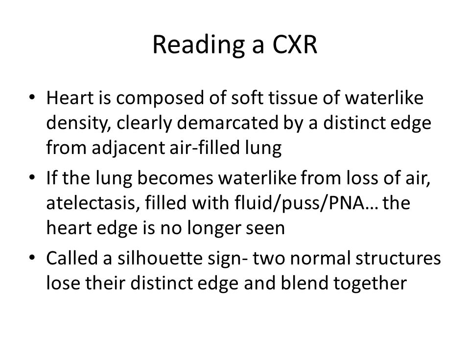 Reading a CXR Heart is composed of soft tissue of waterlike density, clearly demarcated by a distinct edge from adjacent air-filled lung.