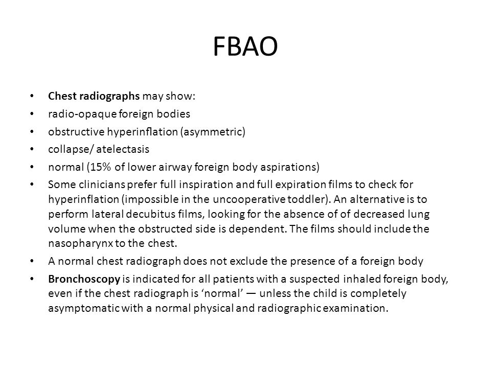 FBAO Chest radiographs may show: radio-opaque foreign bodies