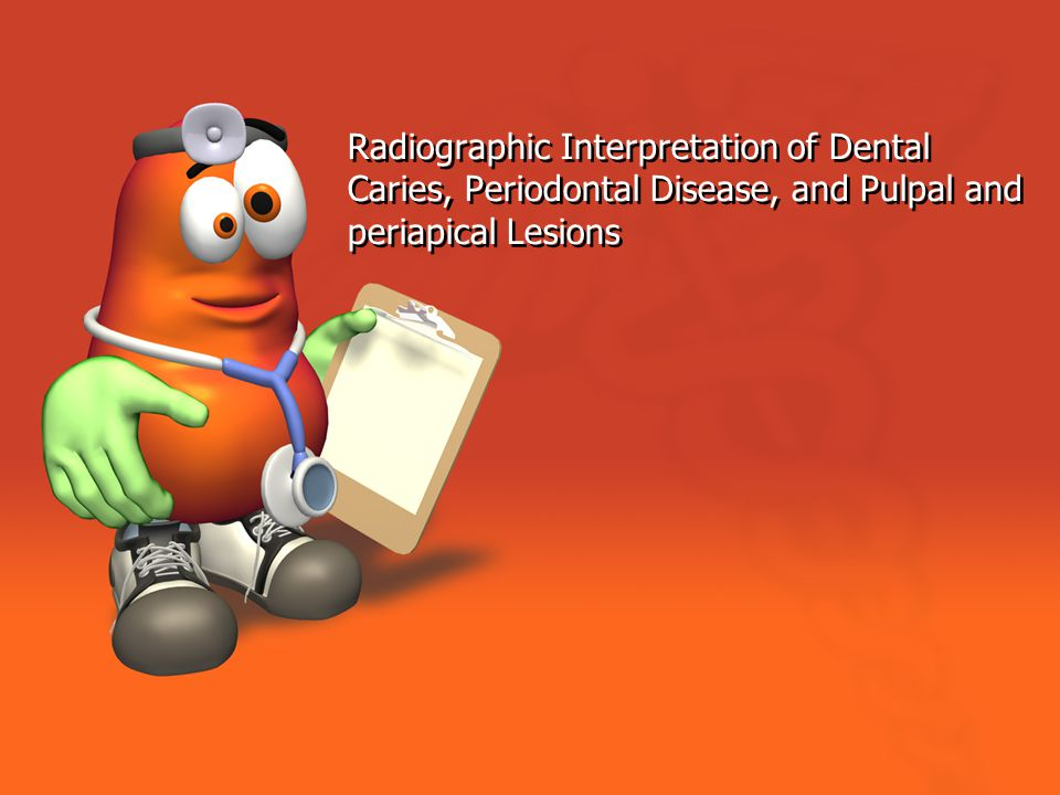 Radiographic Interpretation of Dental Caries, Periodontal Disease, and Pulpal and periapical Lesions
