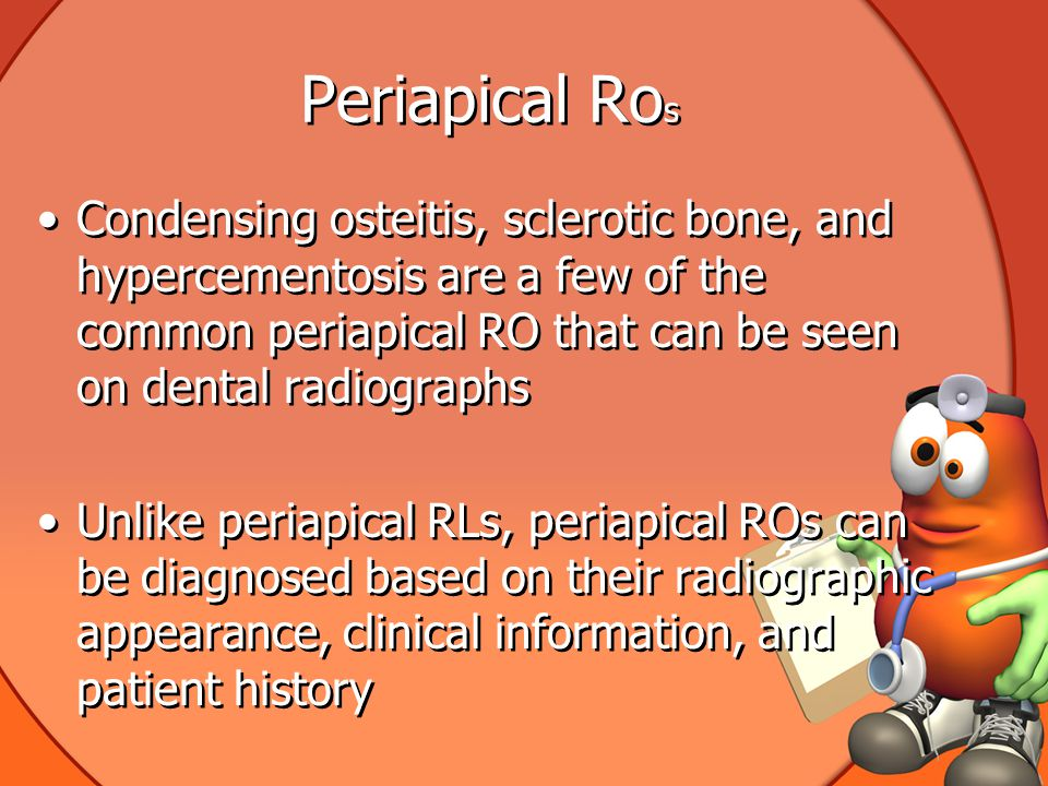 Periapical Ros Condensing osteitis, sclerotic bone, and hypercementosis are a few of the common periapical RO that can be seen on dental radiographs.